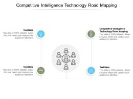 Competitive Intelligence Technology Road Mapping Ppt Powerpoint Infographics Cpb