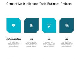 Competitive Intelligence Tools Business Problem Ppt Visual Aids Styles Cpb