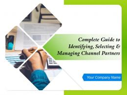 Complete Guide To Identifying Selecting And Managing Channel Partners Powerpoint Presentation Slides