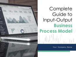 Complete Guide To Input Output Business Process Model Powerpoint Presentation Slides