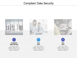 Compliant Data Security Ppt Powerpoint Presentation Professional Example Topics Cpb