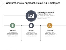 Comprehensive Approach Retaining Employees Ppt Powerpoint Presentation Pictures Icons Cpb