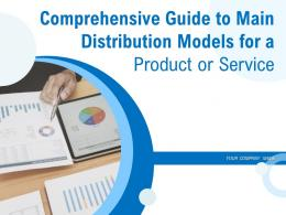 Comprehensive Guide To Main Distribution Models For A Product Or Service Powerpoint Presentation Slides