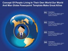 Concept Of People Living In Their Own World Our World And Man Globe Template Make Great Allies