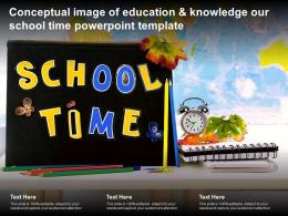 Conceptual Image Of Education And Knowledge Our School Time Powerpoint Template