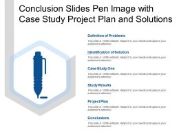 Conclusion Slides Pen Image With Case Study Project Plan And Solutions