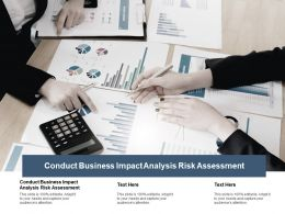 Conduct Business Impact Analysis Risk Assessment Ppt Powerpoint Ideas Cpb