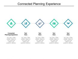 Connected Planning Experience Ppt Powerpoint Presentation Pictures Ideas Cpb