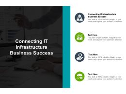 Connecting IT Infrastructure Business Success Ppt Powerpoint Presentation Infographics Cpb