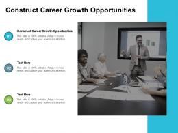 Construct Career Growth Opportunities Ppt Powerpoint Presentation Portfolio Structure Cpb