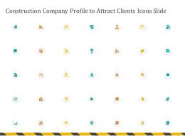 Construction Company Profile To Attract Clients Icons Slide Ppt Powerpoint Presentation File Grid