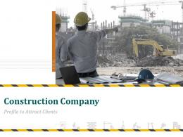 Construction Company Profile To Attract Clients Powerpoint Presentation Slides