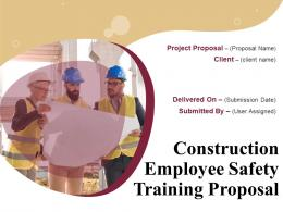 Construction Employee Safety Training Proposal Powerpoint Presentation Slides