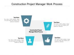 Construction Project Manager Work Process Ppt Powerpoint Presentation Gallery Slides Cpb