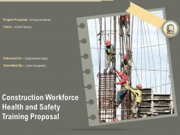 Construction Workforce Health And Safety Training Proposal Powerpoint Presentation Slides
