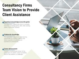 Consultancy Firms Team Vision To Provide Client Assistance