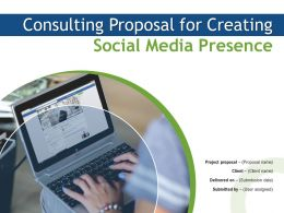 Consulting Proposal For Creating Social Media Presence Powerpoint Presentation Slides