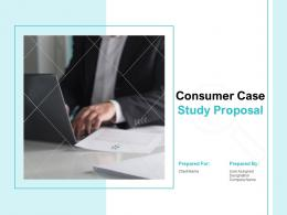 Consumer Case Study Proposal Powerpoint Presentation Slides