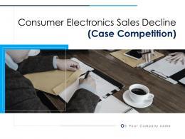 Consumer Electronics Sales Decline Case Competition Powerpoint Presentation Slides