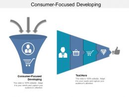 Consumer Focused Developing Ppt Powerpoint Presentation Slides Shapes Cpb