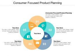 Consumer Focused Product Planning Ppt Powerpoint Presentation Layouts Template Cpb