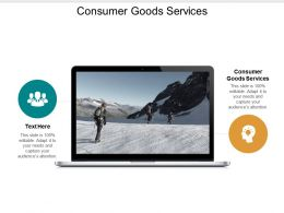 Consumer Goods Services Ppt Powerpoint Presentation File Examples Cpb
