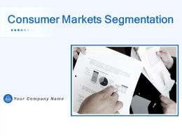 Consumer Markets Segmentation Powerpoint Presentation Slides