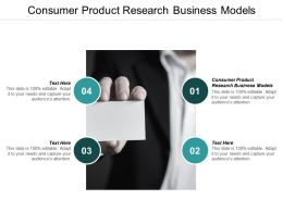 Consumer Product Research Business Models Ppt Powerpoint Presentation Gallery Deck Cpb