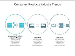 Consumer Products Industry Trends Ppt Powerpoint Presentation Ideas Graphic Images Cpb
