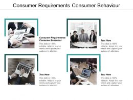 Consumer Requirements Consumer Behaviour Ppt Powerpoint Presentation Gallery Good Cpb