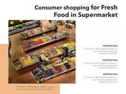 Consumer Shopping For Fresh Food In Supermarket