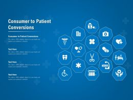Consumer To Patient Conversions Ppt Powerpoint Presentation Slides Designs