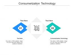 Consumerization Technology Ppt Powerpoint Presentation Styles Graphics Design Cpb