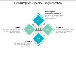Consumption Specific Segmentation Ppt Powerpoint Presentation File Formats Cpb