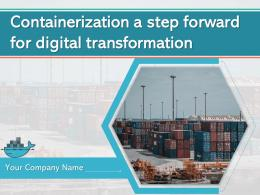 Containerization A Step Forward For Digital Transformation Powerpoint Presentation Slides