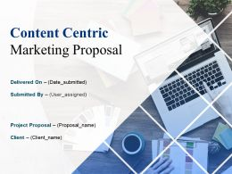 Content Centric Marketing Proposal Powerpoint Presentation Slides
