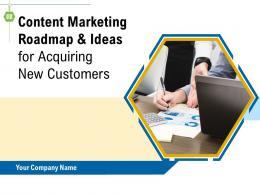 Content Marketing Roadmap And Ideas For Acquiring New Customers Complete Deck