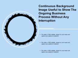 Continuous Background Image Useful To Show The Ongoing Business Process Without Any Interruption