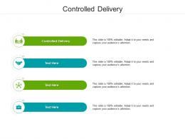 Controlled Delivery Ppt Powerpoint Presentation Icon Display Cpb