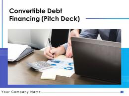 Convertible Debt Financing Pitch Deck Powerpoint Presentation Slides