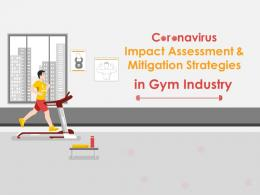 Coronavirus Impact Assessment And Mitigation Strategies In Gym Industry Complete Deck