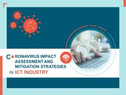 Coronavirus Impact Assessment And Mitigation Strategies In ICT Industry Complete Deck