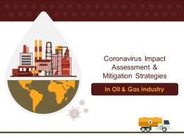 Coronavirus Impact Assessment And Mitigation Strategies In Oil And Gas Industry Complete Deck