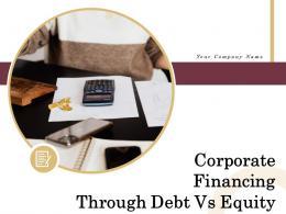 Corporate Financing Through Debt Vs Equity Powerpoint Presentation Slides