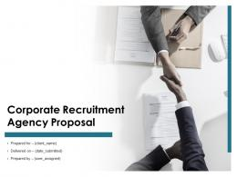 Corporate Recruitment Agency Proposal Powerpoint Presentation Slides