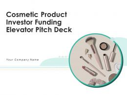 Cosmetic Product Investor Funding Elevator Pitch Deck Ppt Template