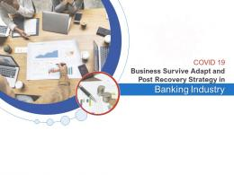 COVID 19 Business Survive Adapt And Post Recovery Strategy In Banking Industry Complete Deck