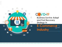 COVID 19 Business Survive Adapt And Post Recovery Strategy In E Commerce Industry Complete Deck