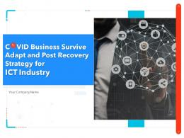 COVID Business Survive Adapt And Post Recovery Strategy For ICT Industry Complete Deck