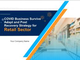 COVID Business Survive Adapt And Post Recovery Strategy For Retail Sector Complete Deck